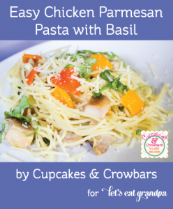 Easy Chicken and Parmesan Pasta With Basil http://www.cupcakesandcrowbars.com for http://www.letseatgrandpa.com